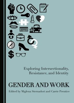 Gender and Work : Exploring Intersectionality, Resistance, and Identity