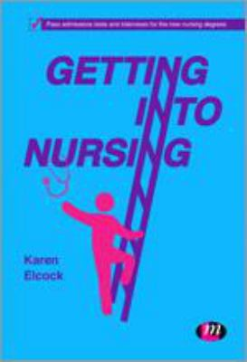 Getting into Nursing: Pass Admissions Tests and Interviews for the New Nursing Degrees