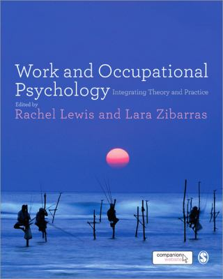 Work and occupational psychology : integrating theory and practice by Rachel Lewis and Lara Zibarras.