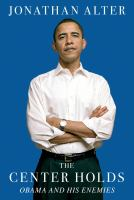 The Center Holds: Obama and His Enemies by Jonathan Alter