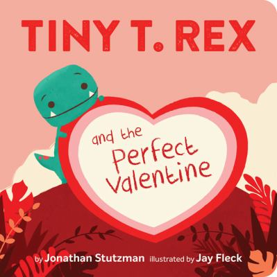 Tiny T. Rex and the perfect valentine / by Stutzman, Jonathan