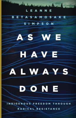 As we have always done : indigenous freedom through radical resistance, Leanne Betasamosake Simpson (Author)