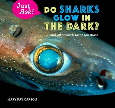 Do Sharks Glow in the Dark? And other shark-tastic questions
