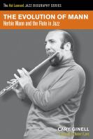 The Evolution of Mann: Herbie Mann & the Flute in Jazz by Cary Ginell