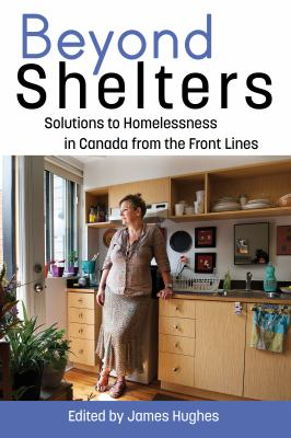 Cover Art for Beyond Shelters: solutions to homelessness in Canada from the front lines by James Hughes, editor