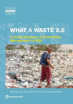 What A Waste 2.0 : A Global Snapshot on Solid Waste Management to 2050 by Glenn-Marie Lange, Quentin Wodon and Kevin Carey (Editors)