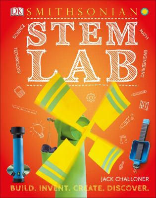 DK Smithsonian STEM lab : 25 super-cool projects : build, invent, create, discover By Jack Challoner