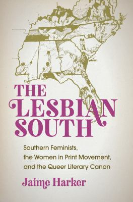 The Lesbian South: Southern Feminists, the Women in Print Movement, and the Queer Literary Canon