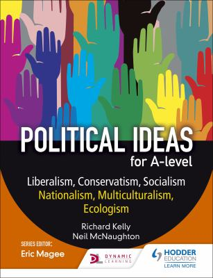 Political ideas for A Level: Liberalism, Conservatism, Socialism, Nationalism, Multiculturalism, Ecologism