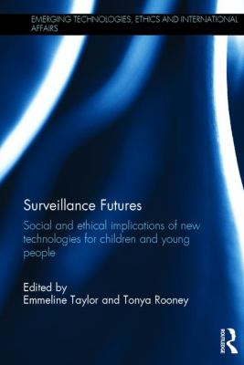 Surveillance Futures. Social and ethical implications of new technologies for children and young people. Edited by Emmeline Taylor and Tonya Rooney.