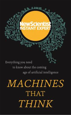 New Scientist Instant Expert: Machines that Think by New Scientist (Editor)