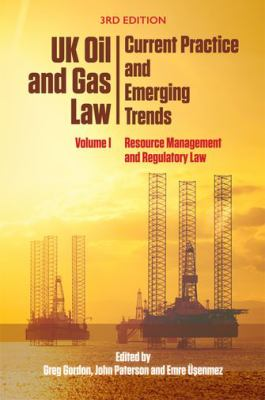 UK Oil and Gas Law: Current Practice and Emerging Trends  -- Volume I: Resource Management and Regulatory Law -- Gordon, Paterson &  Üşenmez -- 2018