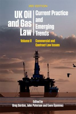 UK Oil and Gas Law: Current Practice and Emerging Trends -- Volume II: Commercial and Contract Law Issues -- Gordon, Paterson &  Üşenmez -- 2018