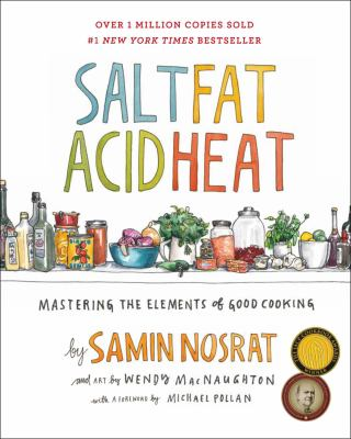 Cover Art for Salt, Fat, Acid, Heat : mastering the elements of good cooking by Samin Nosrat; Wendy MacNaughton (Illustrator); Michael Pollan (Foreword by)