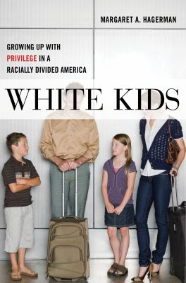 Book cover for White kids : growing up with privilege in a racially divided America.