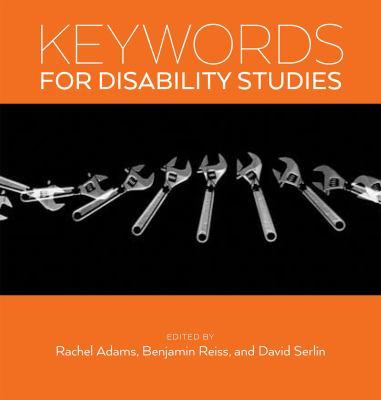Keywords in Disability Studies by Rachel Adams, Benjamin Reiss, David Serlin (Editors)