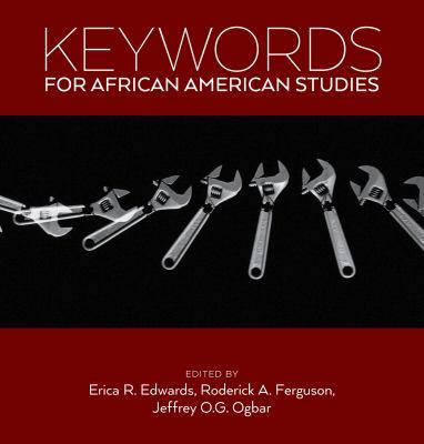 Keywords for African American Studies by Erica R. Edwards, Roderick A. Ferguson, Jeffrey O.G. Ogbar