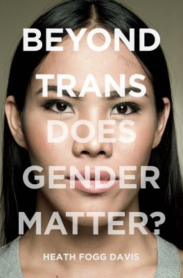 Cover of Beyond Trans: Does Gender Matter?