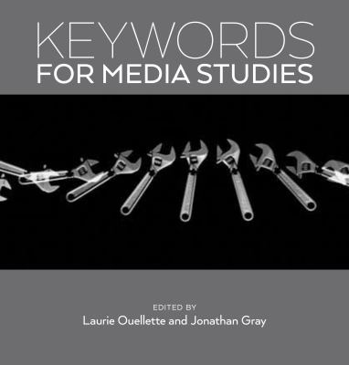 Keywords for Media Studies by Laurie Ouellette, Jonathan Gray (Editors)