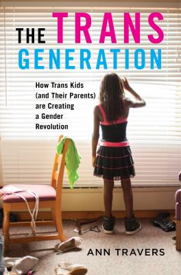 Cover of The Trans Generation: How Trans Kids (and Their Parents) are Creating a Gender Revolution