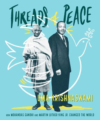 Threads of peace : how Mohandas Gandhi and Martin Luther King Jr. changed the world