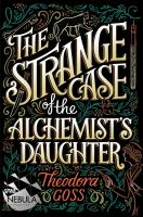 """The Strange Case of the Alchemist's Daughter"" Book Cover"
