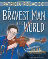 The+bravest+man+in+the+world by Polacco, Patricia © 2019 (Added: 10/17/19)