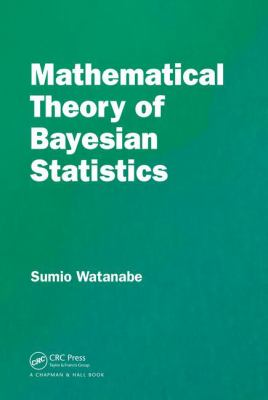 book cover: Mathematical Theory of Bayesian Statistics