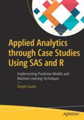 book cover: Applied Analytics Through Case Studies Using SAS and R