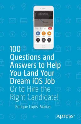 100 Questions and Answers to Help You Land Your Dream iOS Job: Or to Hire the Right Candidate! - open in a new window
