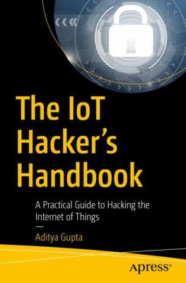 The IoT Hacker's Handbook