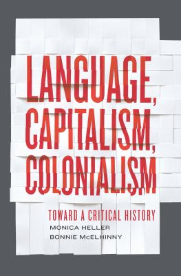 Cover Art for Language, Capitalism, Colonialismby Monica Heller