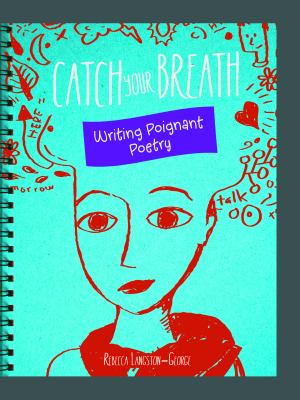 Catch Your Breath: Writing Poignant Poetry; by Laura Purdie Salas
