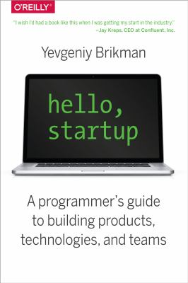 book cover: Hello, Startup: a programmer's guide to building products, technologies, and teams