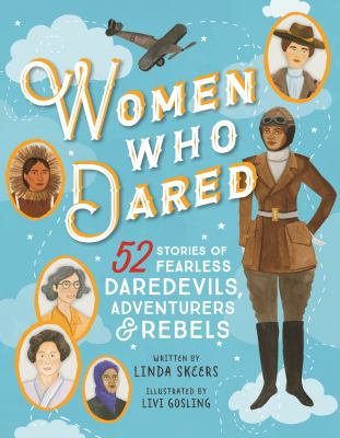 Women Who Dared : 52 fearless daredevils adventurers and rebels