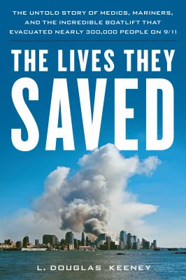 The lives they saved : the untold story of medics, mariners and the incredible boatlift that evacuated nearly 300,000 people from New York City on 9/11