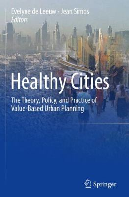 Book Cover : Healthy cities : the theory, policy, and practice of value-based urban planning