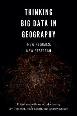 Book Cover : Thinking Big Data in Geography : New Regimes, New Research