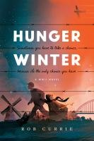 Hunger+winter++a+ww+ii+novel by Currie, Rob (Robert Bruce) © 2020 (Added: 7/21/20)