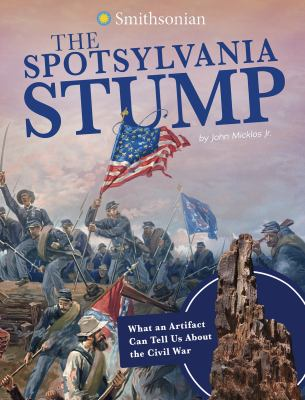 The Spotsylvania Stump : what an artifact can tell us about the Civil War