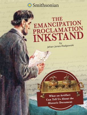 The Emancipation Proclamation Inkstand : what an artifact can tell us about the historic document
