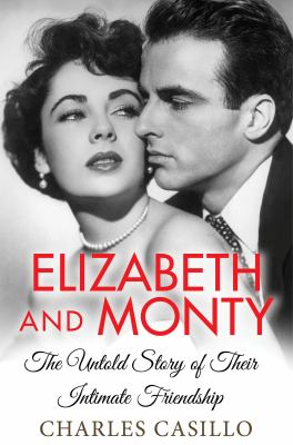 Elizabeth and Monty : the untold story of their intimate friendship