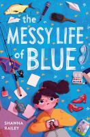 The+messy+life+of+blue by Railey, Shawna © 2020 (Added: 7/21/20)