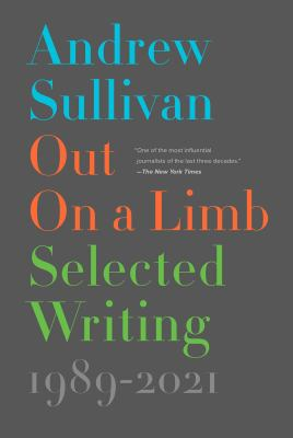 Out on a limb : by Sullivan, Andrew,