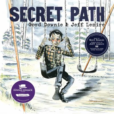 Secret Path by by Gord Downie and Jeff Lemire