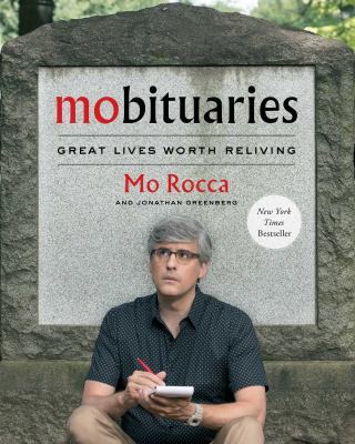Mobituaries: Great Lives Worth Reliving, by Mo Rocco