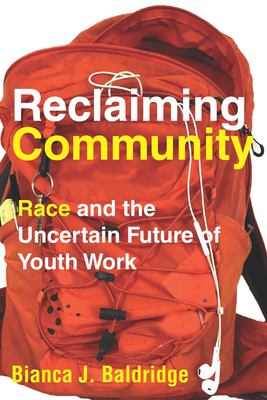 Book cover of  Reclaiming Community : race and the uncertain future of youth work - click to open in a new window