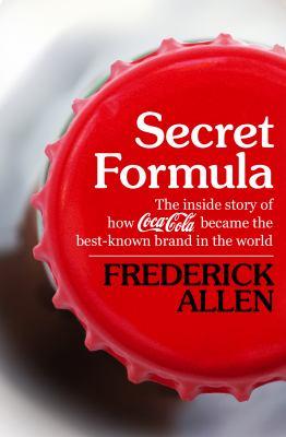Secret Formula: Inside Story of How Coca Cola Became Best