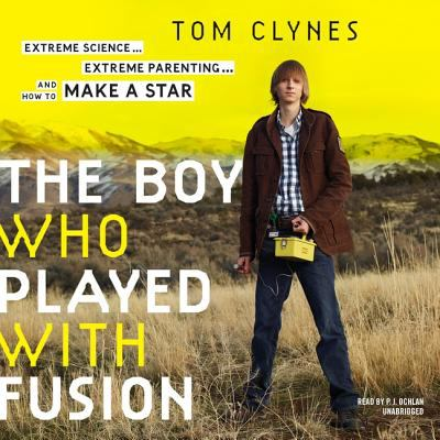 The boy who played with fusion : by Clynes, Tom,