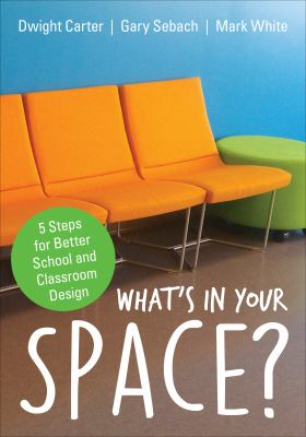 What's in Your Space? : 5 Steps for Better School and Classroom Design